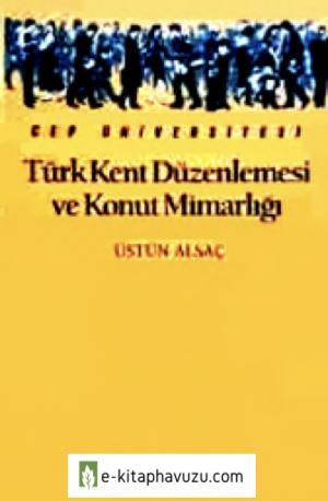 Türk Kent Düzenlemesi Ve Konut Mimarlığı - Üstün Alsaç - İletişim