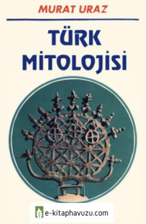 Türk Mitolojisi - Murat Uraz