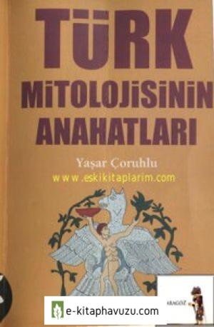 Türk Mitolojisinin Ana Hatları - Yaşar Çoruhlu