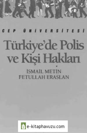 Türkiye'de Polis Ve Kişi Hakları - İsmail Metin & Fetullah Eraslan - İletişim kiabı indir