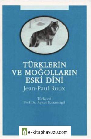 Türklerin Ve Moğolların Eski Dini - Jean-Paul Roux
