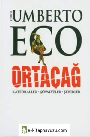 Umberto Eco - Ortaçağ (Katedraller & Şövalyeler & Şehirler)