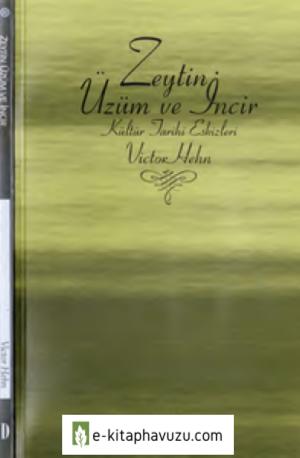 Victor Hehn - Zeytin Üzüm Ve İncir - Kültür Tarihi Eskizleri