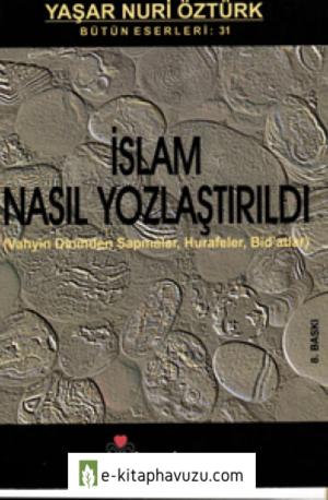 Yaşar Nuri Öztürk - İslam Nasıl Yozlaştırıldı
