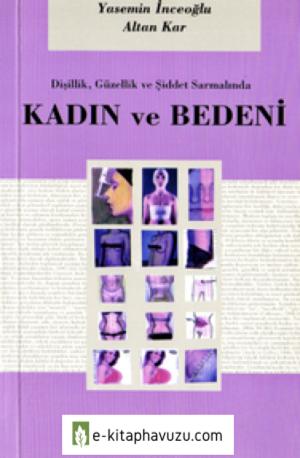 Yasemin İnceoğlu - Altan Kar - Kadın Ve Bedeni - Ayrıntı Yayınları