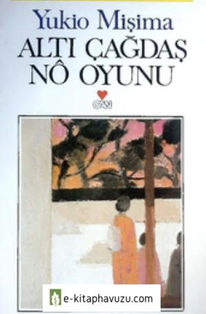 Yukio Mişima - Altı Çağdaş No Oyunu - Can Yayınları