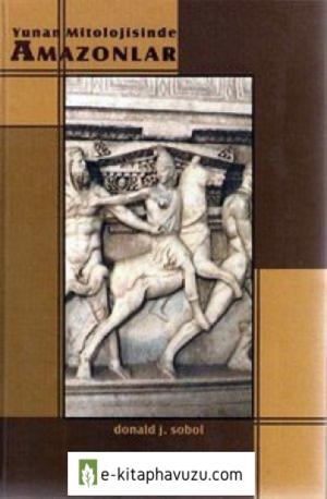 Yunan Mitolojisinde Amazonlar - Donald J.sobol