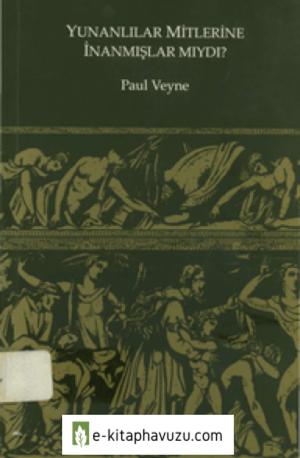 Yunanlılar Mitlerine İnanmışlar Mıydı - Paul Veyne