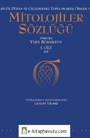Yves Bonnefoy - Mitolojiler Sözlüğü I. Cilt A-K