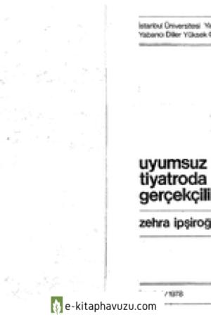 Zehra İpşiroğlu - Uyumsuz Tiyatroda Gerçekcilik kiabı indir