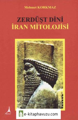 Zerdüşt Dini, İran Mitolojisi - Mehmet Korkmaz