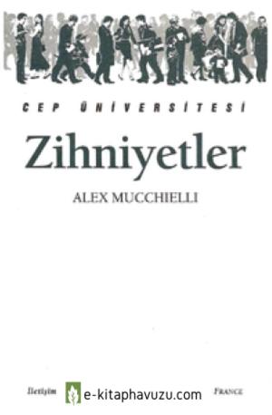 Zihniyetler - Alex Mucchielli - İletişim kiabı indir